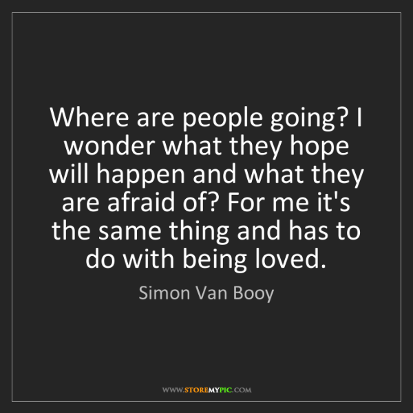 Simon Van Booy: Where are people going? I wonder what they hope will...