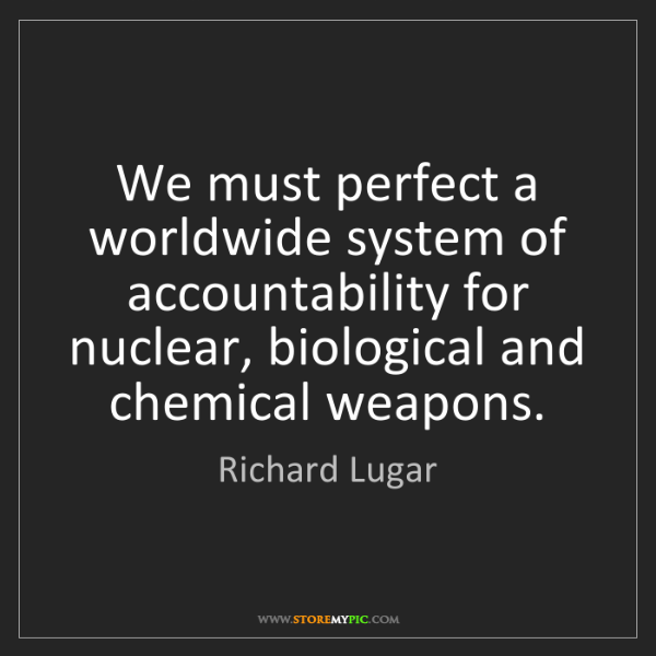 Richard Lugar: We must perfect a worldwide system of accountability...