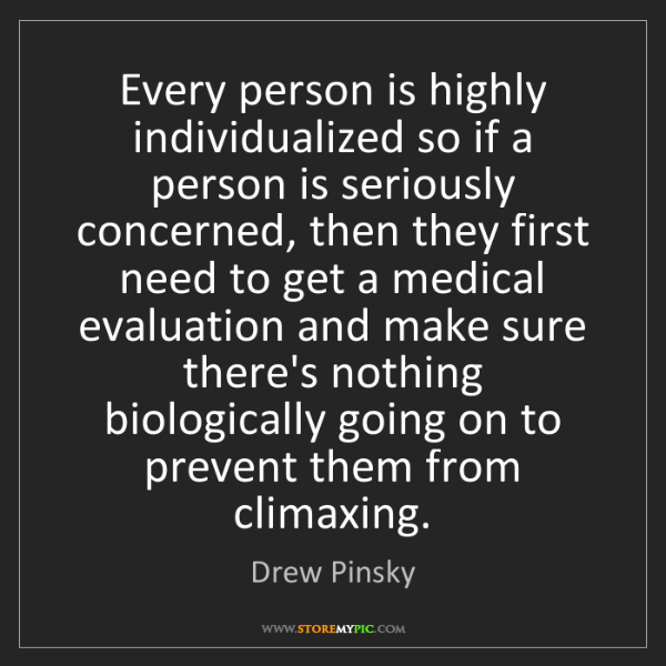 Drew Pinsky: Every person is highly individualized so if a person...