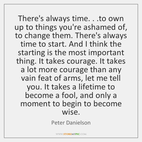 There's always time. . .to own up to things you're ashamed of, to ...