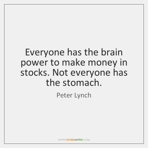Everyone has the brain power to make money in stocks. Not everyone ...