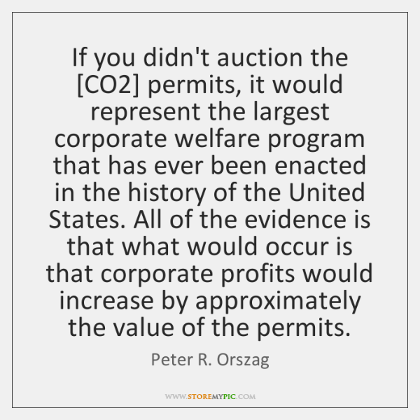 If you didn't auction the [CO2] permits, it would represent the largest ...