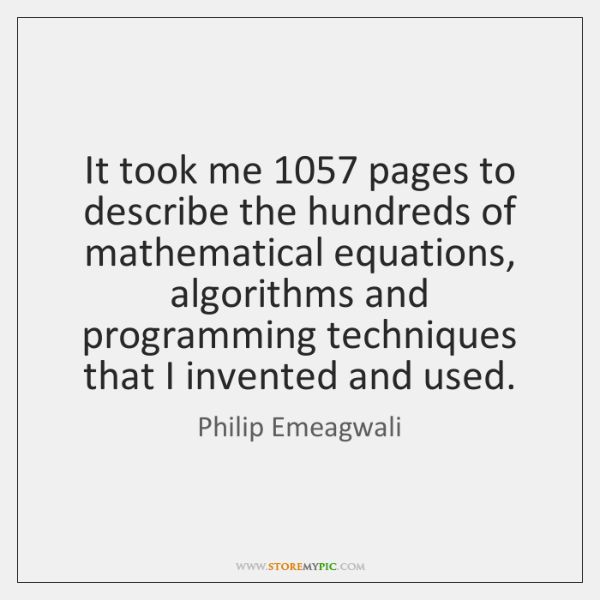 It took me 1057 pages to describe the hundreds of mathematical equations, algorithms ...
