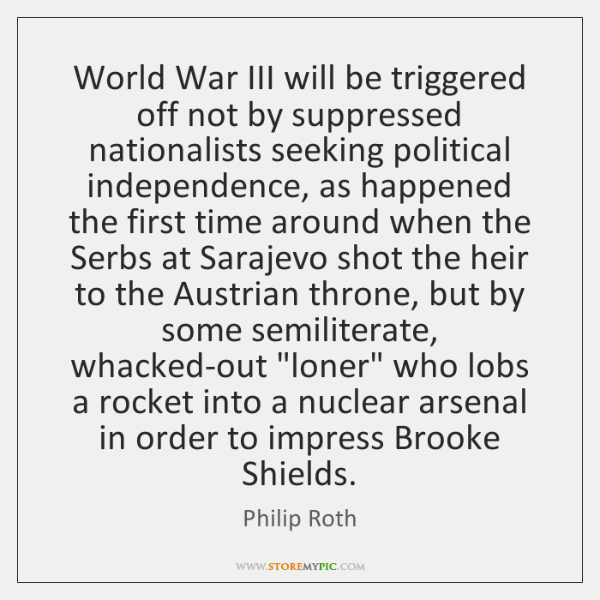 World War III will be triggered off not by suppressed nationalists seeking ...