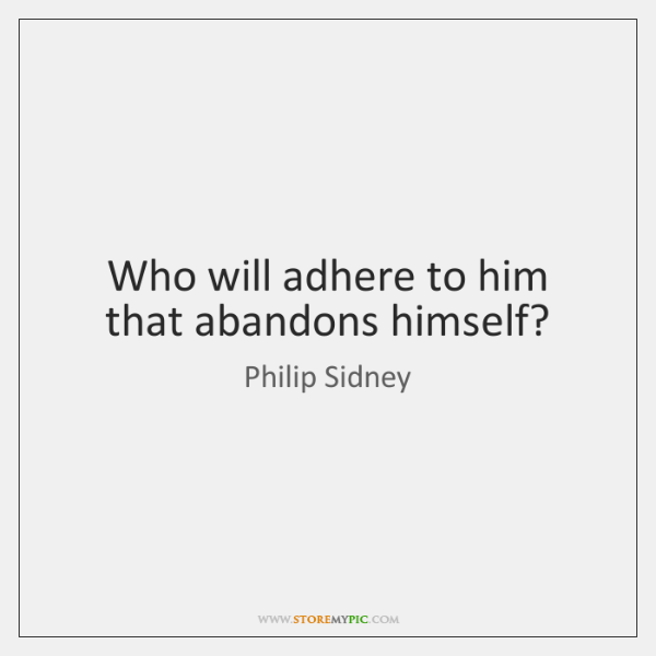 Who will adhere to him that abandons himself?