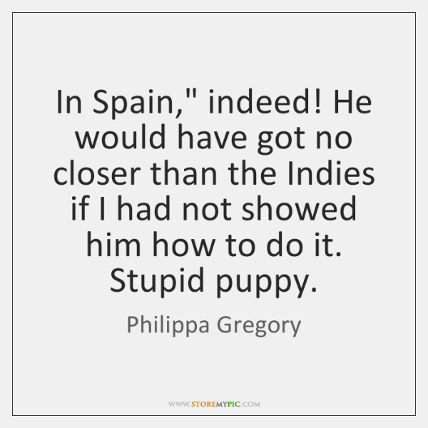 """In Spain,"""" indeed! He would have got no closer than the Indies ..."""