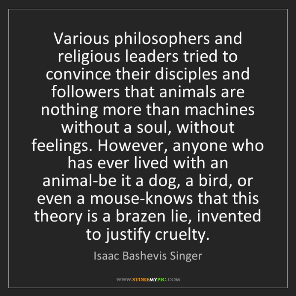 Isaac Bashevis Singer: Various philosophers and religious leaders tried to convince...