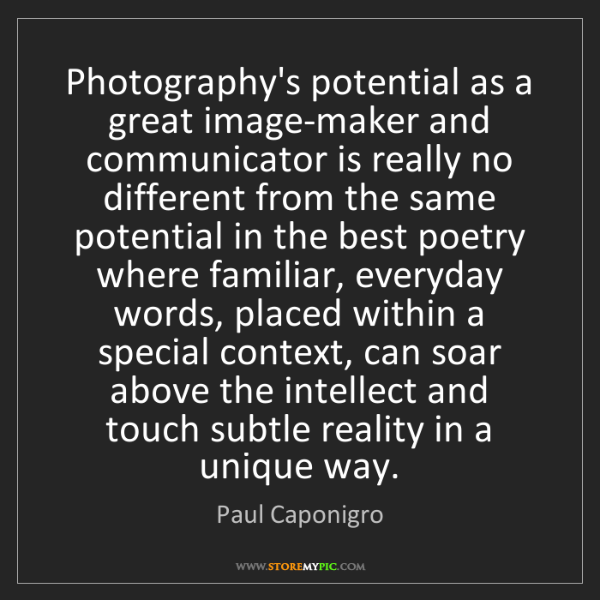 Paul Caponigro: Photography's potential as a great image-maker and communicator...