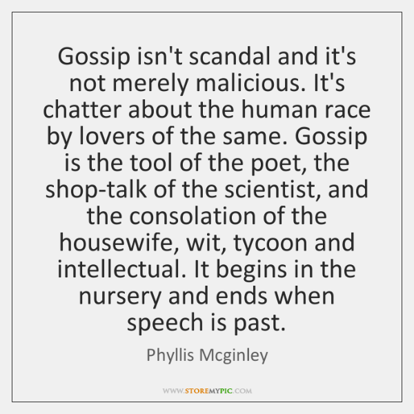 Gossip isn't scandal and it's not merely malicious. It's chatter about the ...