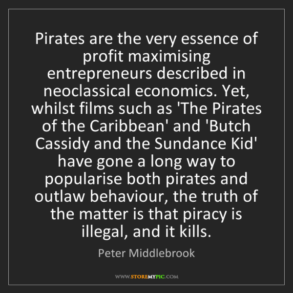 Peter Middlebrook: Pirates are the very essence of profit maximising entrepreneurs...