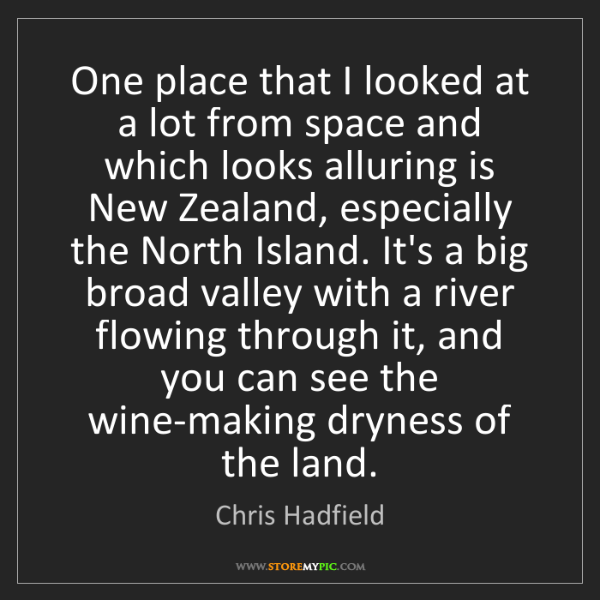 Chris Hadfield: One place that I looked at a lot from space and which...
