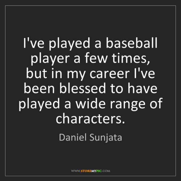 Daniel Sunjata: I've played a baseball player a few times, but in my...