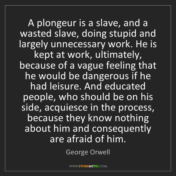 George Orwell: A plongeur is a slave, and a wasted slave, doing stupid...