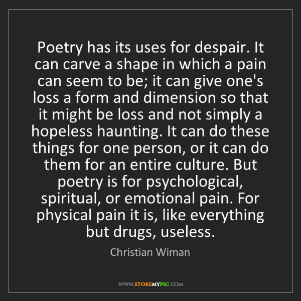 Christian Wiman: Poetry has its uses for despair. It can carve a shape...