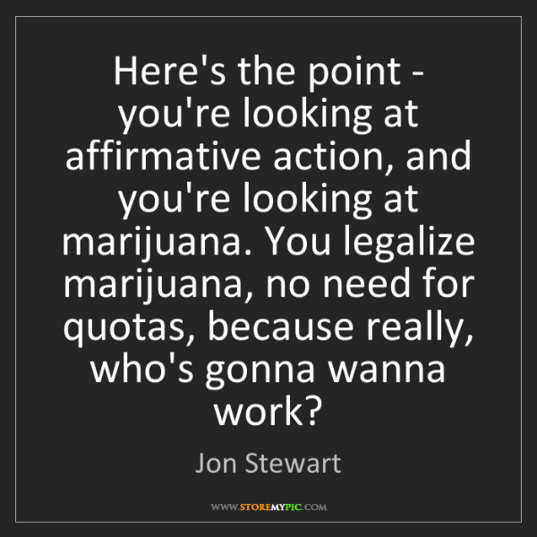 Jon Stewart: Here's the point - you're looking at affirmative action,...