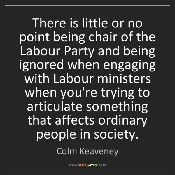 Colm Keaveney: There is little or no point being chair of the Labour...