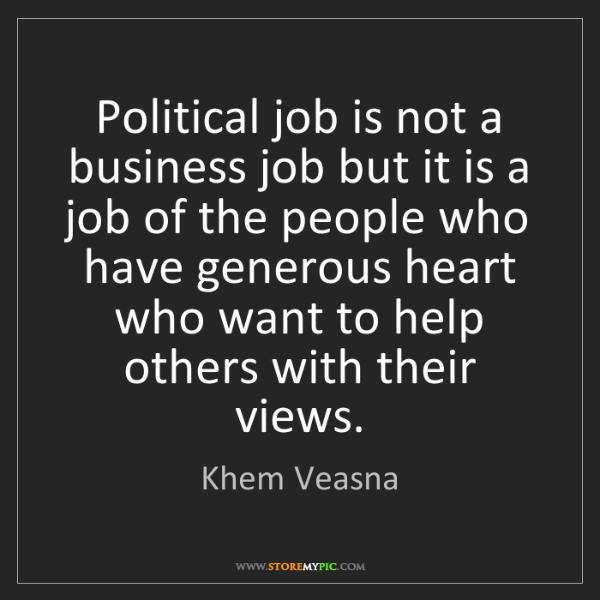 Khem Veasna: Political job is not a business job but it is a job of...