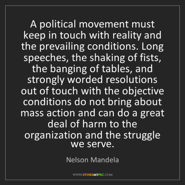 Nelson Mandela: A political movement must keep in touch with reality...