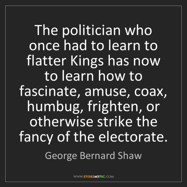 George Bernard Shaw: The politician who once had to learn to flatter Kings...