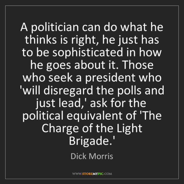 Dick Morris: A politician can do what he thinks is right, he just...