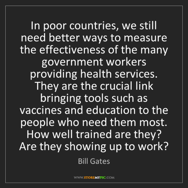 Bill Gates: In poor countries, we still need better ways to measure...