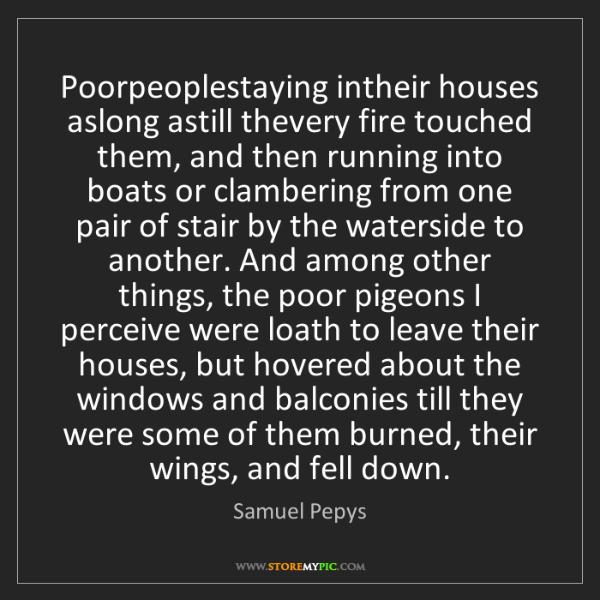 Samuel Pepys: Poorpeoplestaying intheir houses aslong astill thevery...
