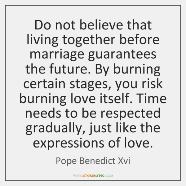 Do not believe that living together before marriage guarantees the future. By ...