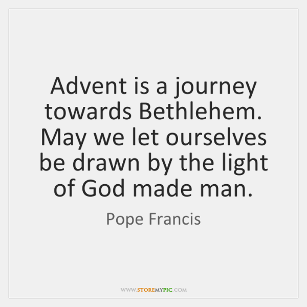 Advent is a journey towards Bethlehem. May we let ourselves be drawn ...