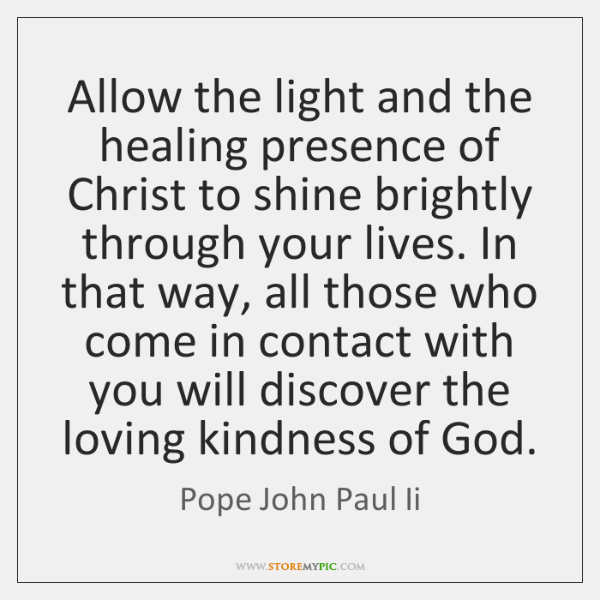 Allow the light and the healing presence of Christ to shine brightly ...