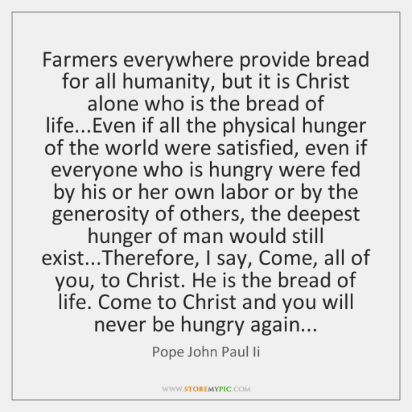 Farmers everywhere provide bread for all humanity, but it is Christ alone ...