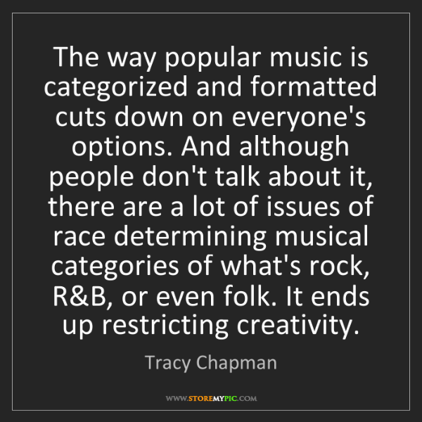 Tracy Chapman: The way popular music is categorized and formatted cuts...