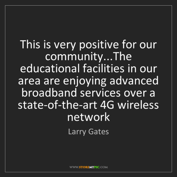 Larry Gates: This is very positive for our community...The educational...