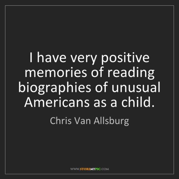 Chris Van Allsburg: I have very positive memories of reading biographies...