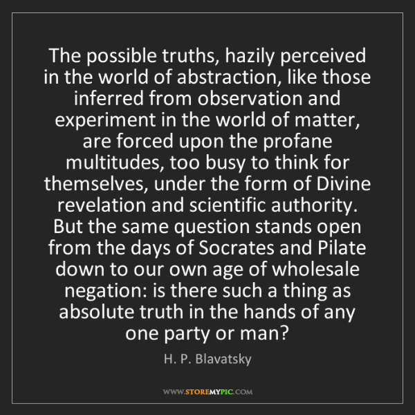 H. P. Blavatsky: The possible truths, hazily perceived in the world of...