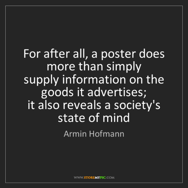 Armin Hofmann: For after all, a poster does more than simply   supply...