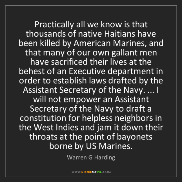 Warren G Harding: Practically all we know is that thousands of native Haitians...