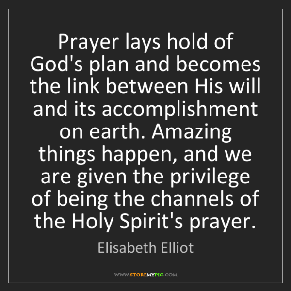 Elisabeth Elliot: Prayer lays hold of God's plan and becomes the link between...