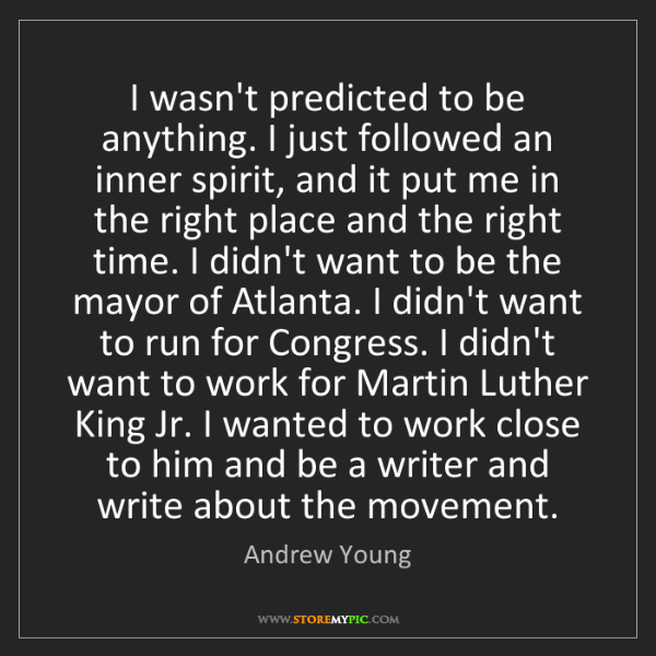 Andrew Young: I wasn't predicted to be anything. I just followed an...