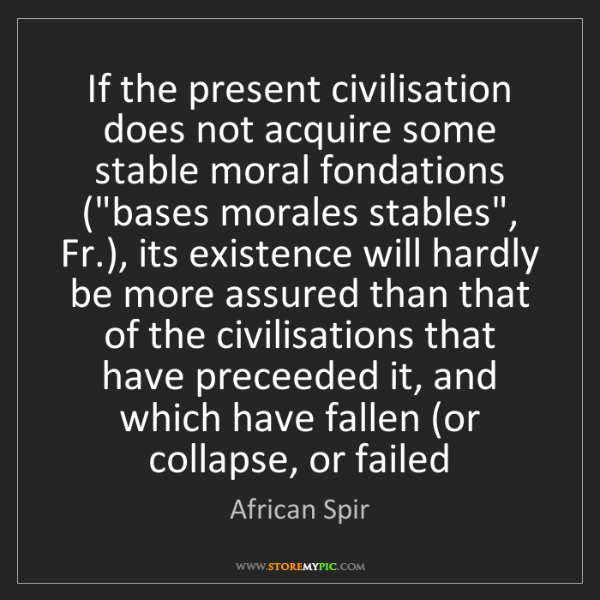 African Spir: If the present civilisation does not acquire some stable...