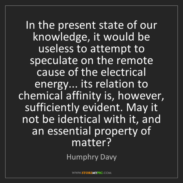 Humphry Davy: In the present state of our knowledge, it would be useless...