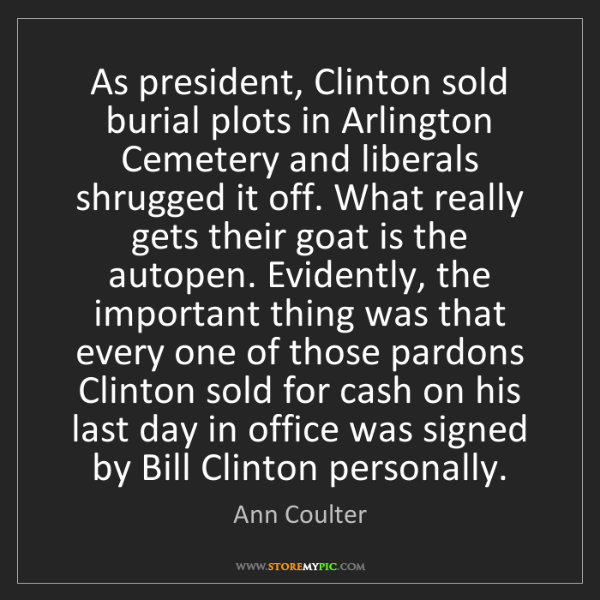 Ann Coulter: As president, Clinton sold burial plots in Arlington...
