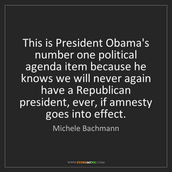 Michele Bachmann: This is President Obama's number one political agenda...