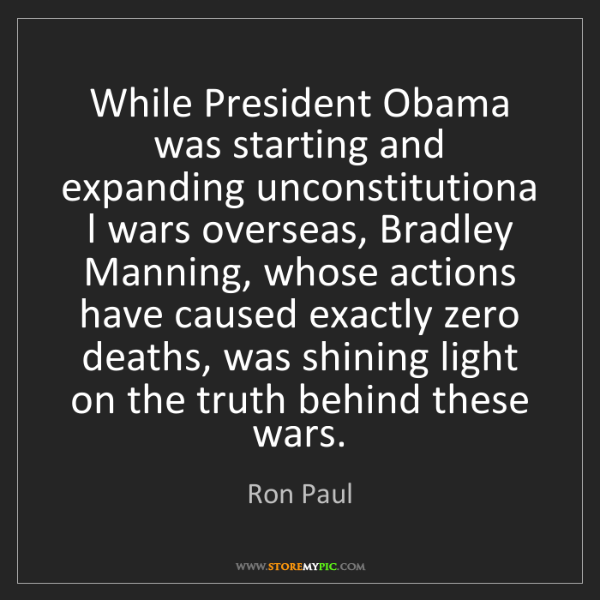 Ron Paul: While President Obama was starting and expanding unconstitutiona...