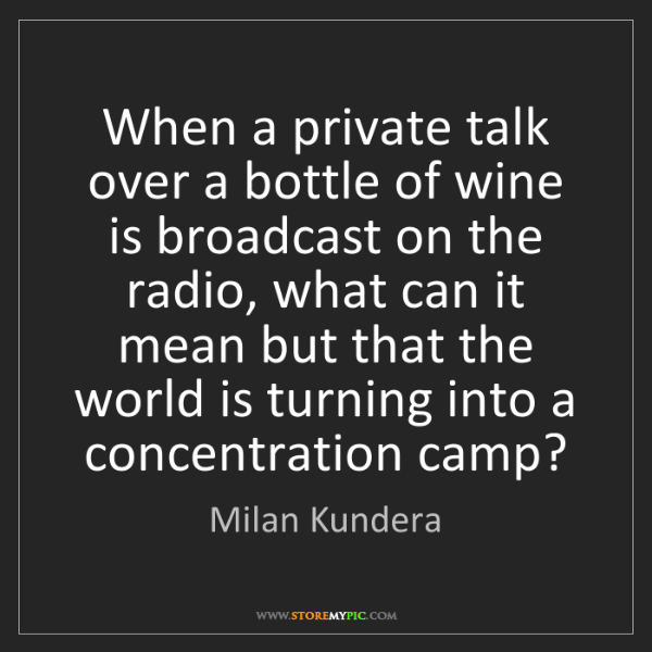Milan Kundera: When a private talk over a bottle of wine is broadcast...