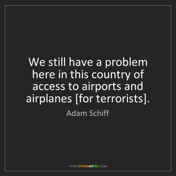 Adam Schiff: We still have a problem here in this country of access...