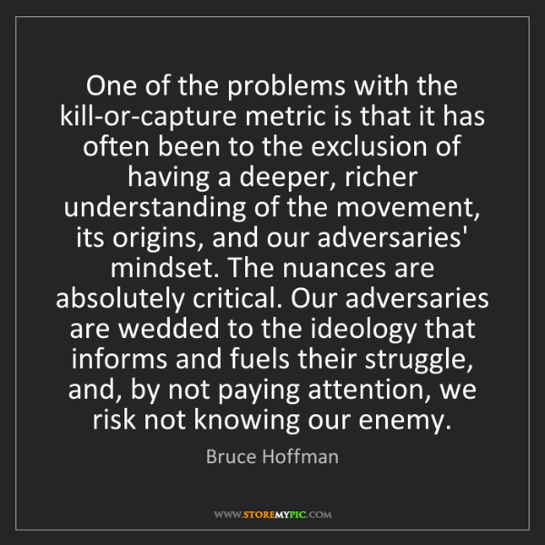 Bruce Hoffman: One of the problems with the kill-or-capture metric is...