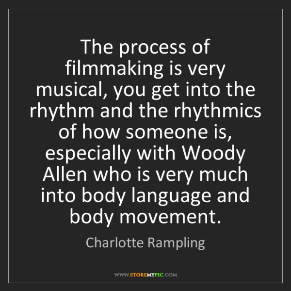 Charlotte Rampling: The process of filmmaking is very musical, you get into...