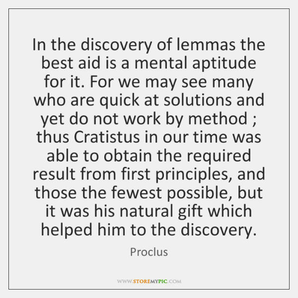 In the discovery of lemmas the best aid is a mental aptitude ...