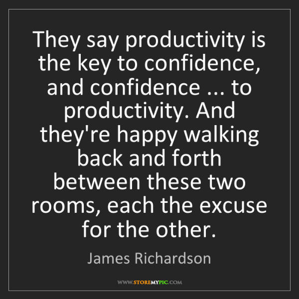 James Richardson: They say productivity is the key to confidence, and confidence...