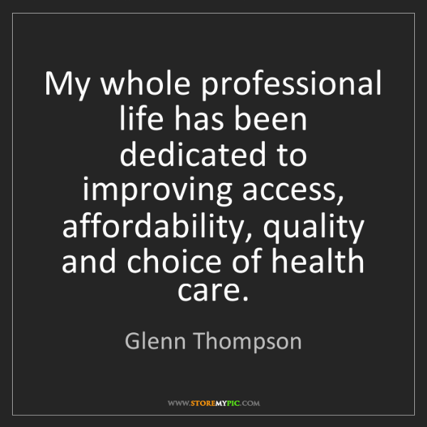 Glenn Thompson: My whole professional life has been dedicated to improving...